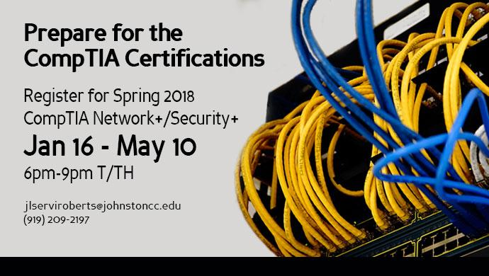 Prepare for the CompTIA Certifications. Register for Spring 2018 CompTIA Network+/Security+ Jan 16 - May 10 6pm-9pm T/TH jlserviroberts@johnstoncc.edu (919) 209-2197