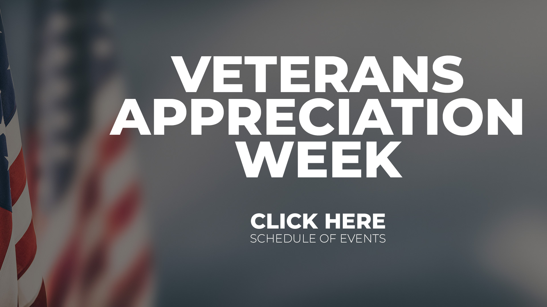 Veterans Appreciation Week. Click here for schedule of events.