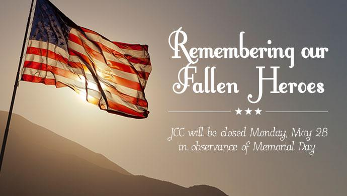 Remembering our Fallen Heroes. JCC will be closed Monday, May 28 in observance of Memorial Day (slide has no link)