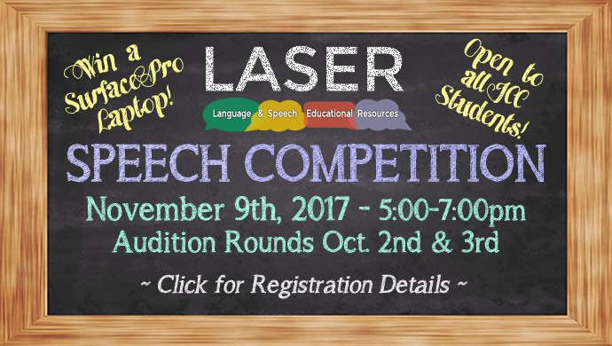 LASER Speech Competition. Win a Surface Pro Laptop! Open to all JCC Students! November 9th, 2017 5:00-7:00pm. Audition Rounds Oct. 2nd & 3rd. Click for Registration Details