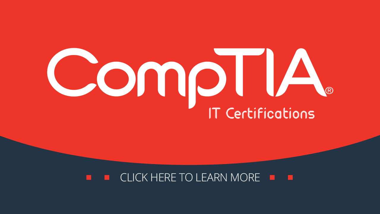CompTIA IT Certifications. Click Here to learn more.CompTIA IT Certifications. Click Here to learn more.