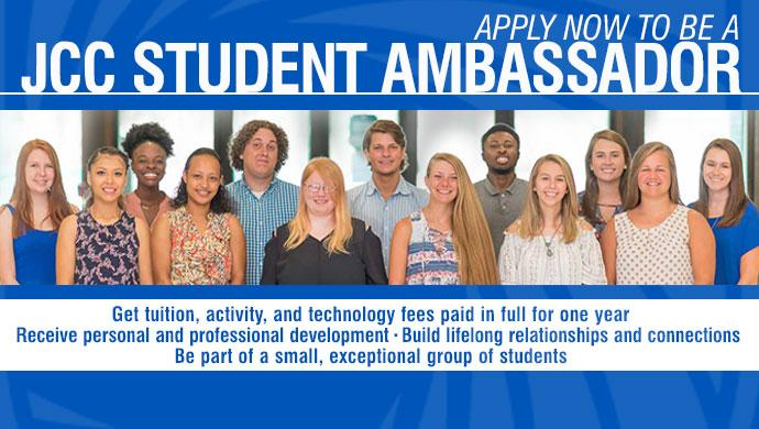 Apply Now to be a JCC Student Ambassador. Get tuition, activity, and technology fees paid in full for one year. Receive personal and professional development. Build lifelong relationships and connections. Be part of a small, exceptional group of students.