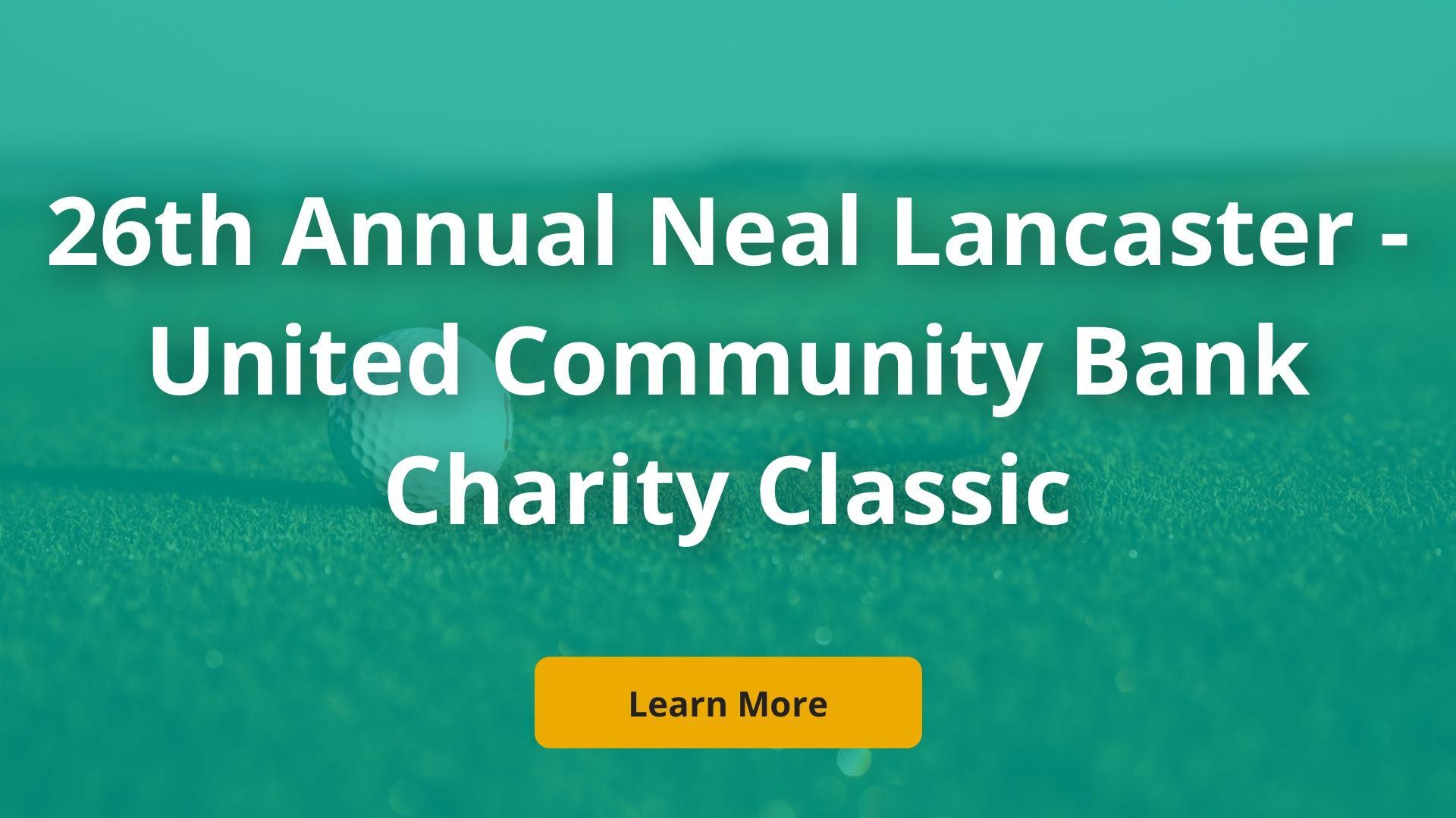 Click here to learn more about the Neal Lancaster - United Community Bank Charity Classic