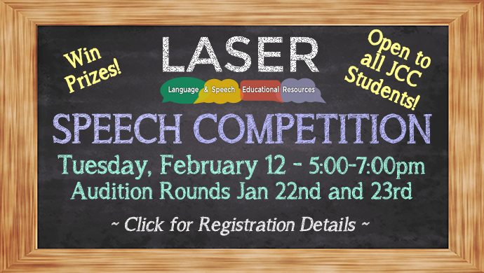 LASER: Language @ Speech Educational Resources. Win Prizes! Open to All JCC Students! LASER Speech Competition, Tuesday, February 12 from 5:00pm to 7:00pm.  Audition rounds January 22nd and 23rd ~ Click for Registration Details ~