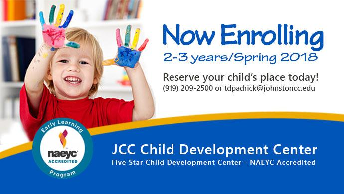 Now Enrolling 2-3 years/Spring 2018. Reserve your child's place today! (919) 209-2500 or tdpadrick@johnstoncc.edu. JCC Child Development Center Five Star Child Development Center - NAEYC Accredited