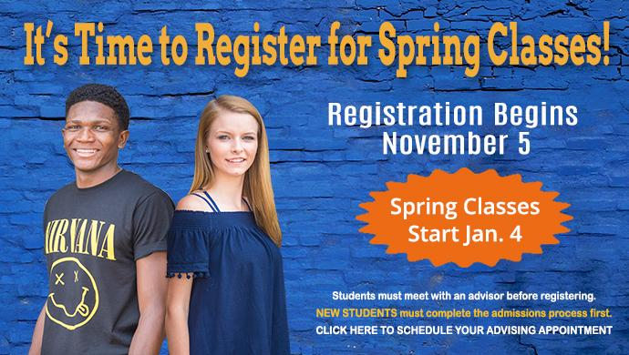 It's Time to Register for Spring Classes! Registration Begins November 5. Spring Classes Start Jan. 4. Students must meet with an advisor before registering. New students must complete the admission process first. Click here to schedule your advising appointment.