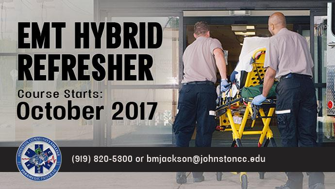 EMT Hybrid Refresher. Course Starts: October 2017 (919) 820-5300 or bmjackson@johnstoncc.edu