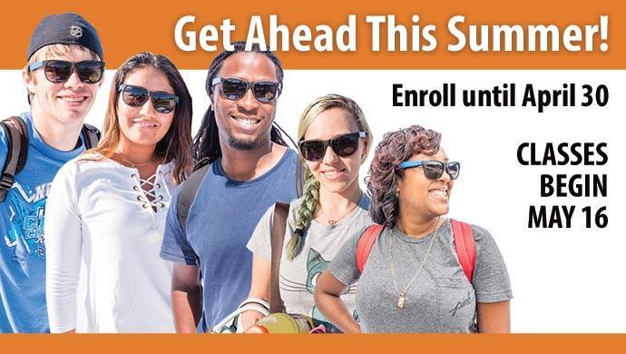 Get Ahead This Summer! Enroll until April 30. Classes begin May 16