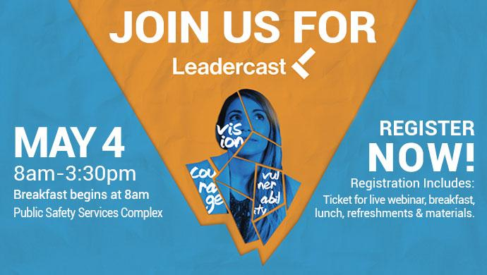 Join us for Leadercast May 4 8am-3:30pm. Breakfast begins at 8am. Public Safety Services Complex. Register Now! Registration includes: ticket for live webinar, breakfast, lunch, refreshments & materials.