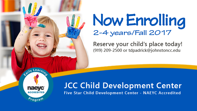 Now Enrolling for JCC Child Development Center 2-4 years for Fall 2017. Reserve your child's place today! (919) 209-2500 or tdpadrick@johnstoncc.edu. Five Star Child Development Center - NAEYC Accredited