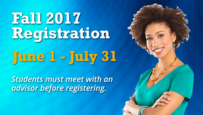 Fall 2017 Registration June 1 - July 31. Students must meet with an advisor before registering. (slide has no link)