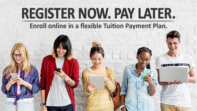 Register Now. Pay Later. Enroll online in a flexible Tuition Payment Plan.