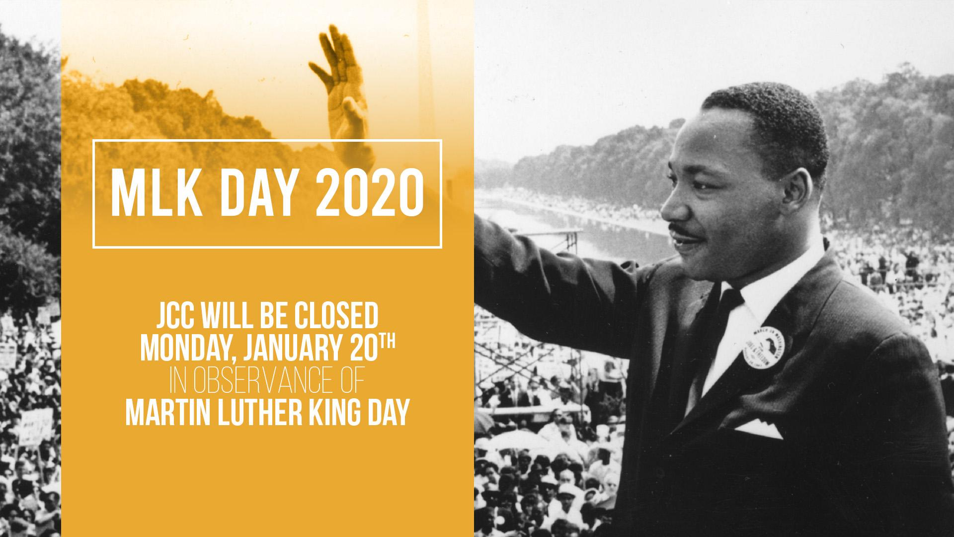 Martin Luther King Jr. Day 2020. JCC will be closed Monday January 20 in observance of Martin Luther King Jr. Day.