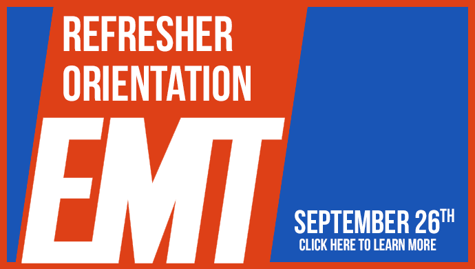 EMT Refresher Orientation - Begins September 26th. Click this link to learn more.