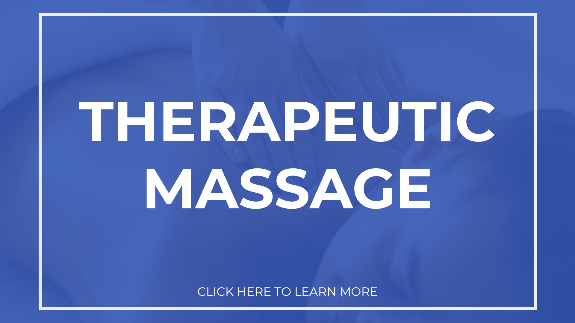 Therapeutic Massage. Click here to learn more.