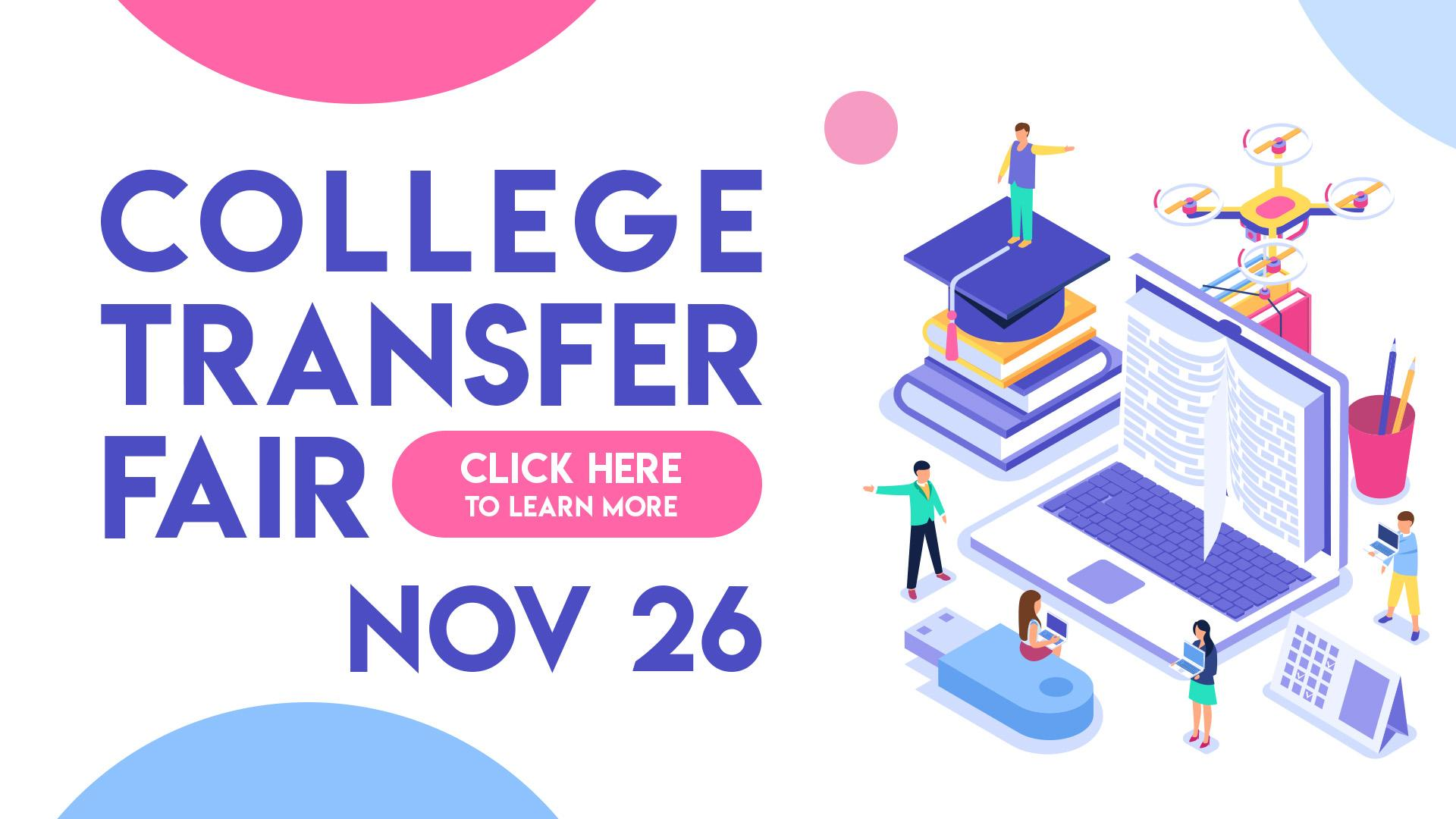 College Transfer Fair - Hosted November 26th in the Wilson building Lobby from 12pm-1:45pm. Click here to visit the calendar widget.