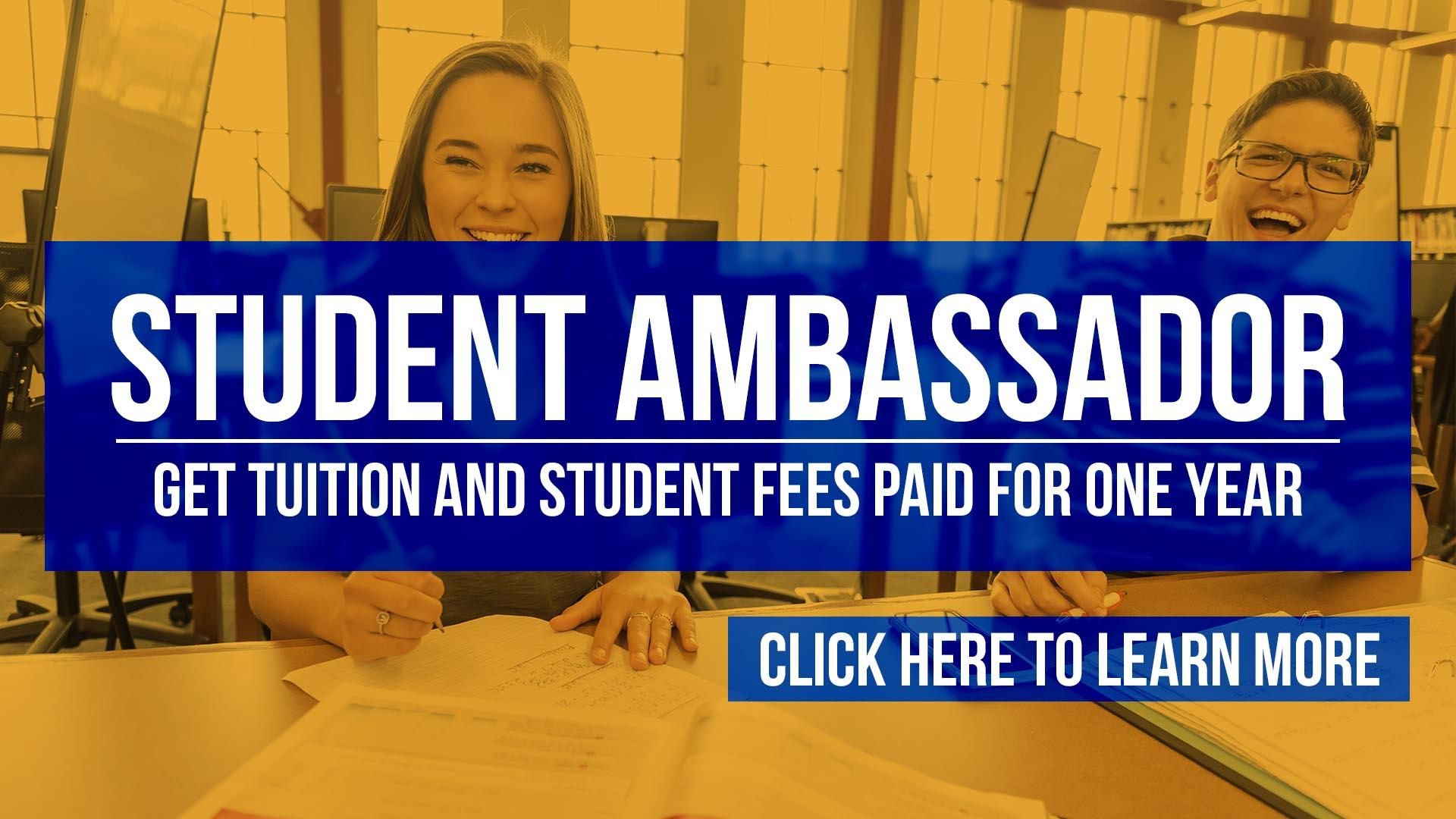Student Ambassador Program - Get your tuition and student fees paid for one year.  Click here to learn more.