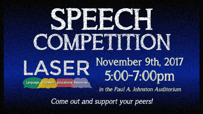LASER (Language & Speech Educational Resources) Speech Competition November 9th, 2017 5:00-7:00pm in the Paul A. Johnston Auditorium. Come out and support your peers!