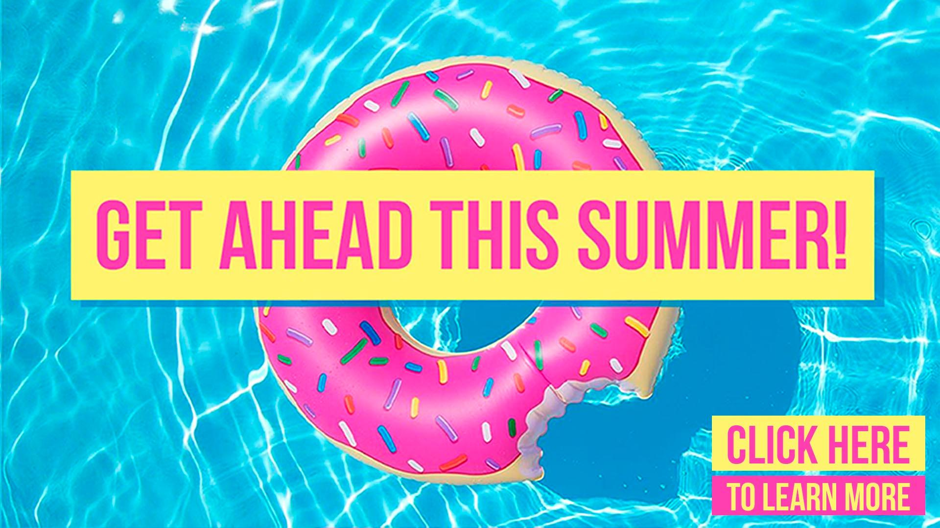 Get Ahead This Summer! Click here to learn more