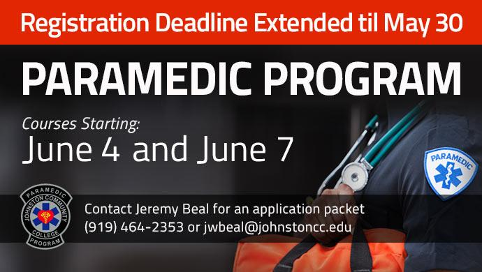 Registration Deadline Extended til May 30 Paramedic Program. Courses Starting June 4 and June 7. Contact Jeremy Beal for an application packet (919) 464-2353 or jwbeal@johnstoncc.edu
