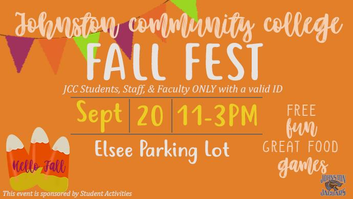 Hello Fall! Johnston Community College FALL FEST Sept 20 11-3PM. Elsee Parking Lot. JCC Students, Staff, & Faculty ONLY with a valid ID. Free. Fun. Great Food. Games. This event is sponsored by Student Activities. Johnston Jaguars. (slide has no link)