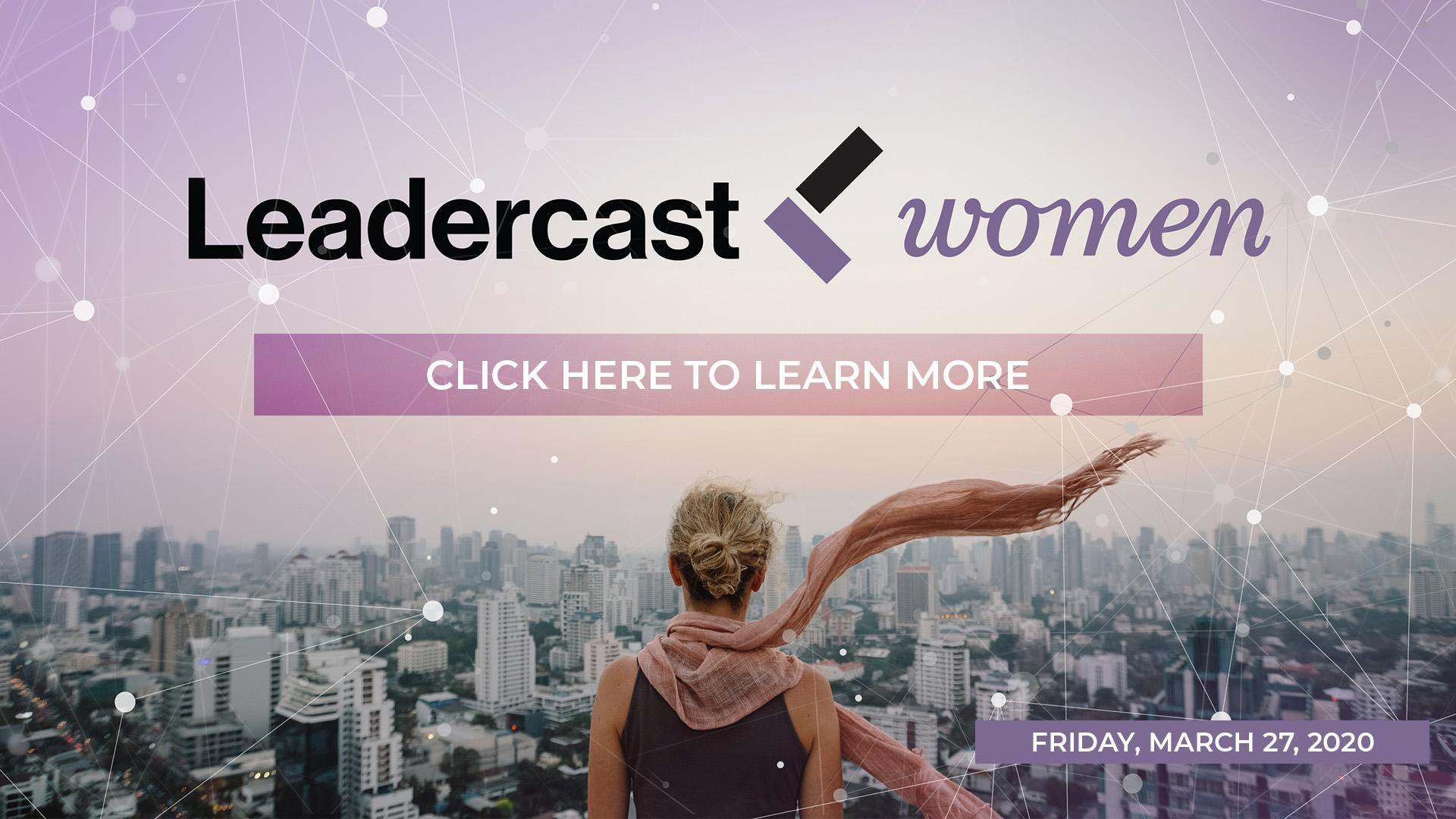 Leadercast Women. Click here to learn more. Friday, March 27, 2020