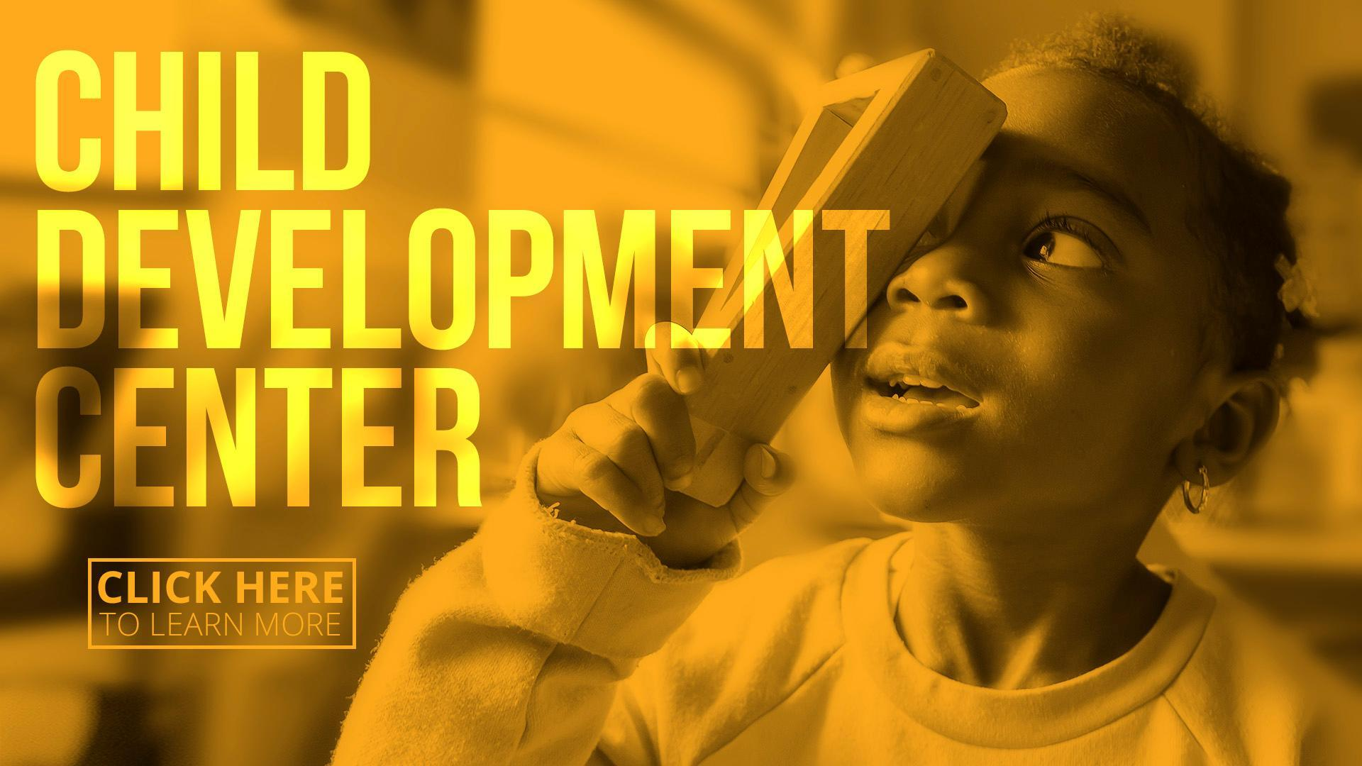Child Development Center. Click here to learn more.