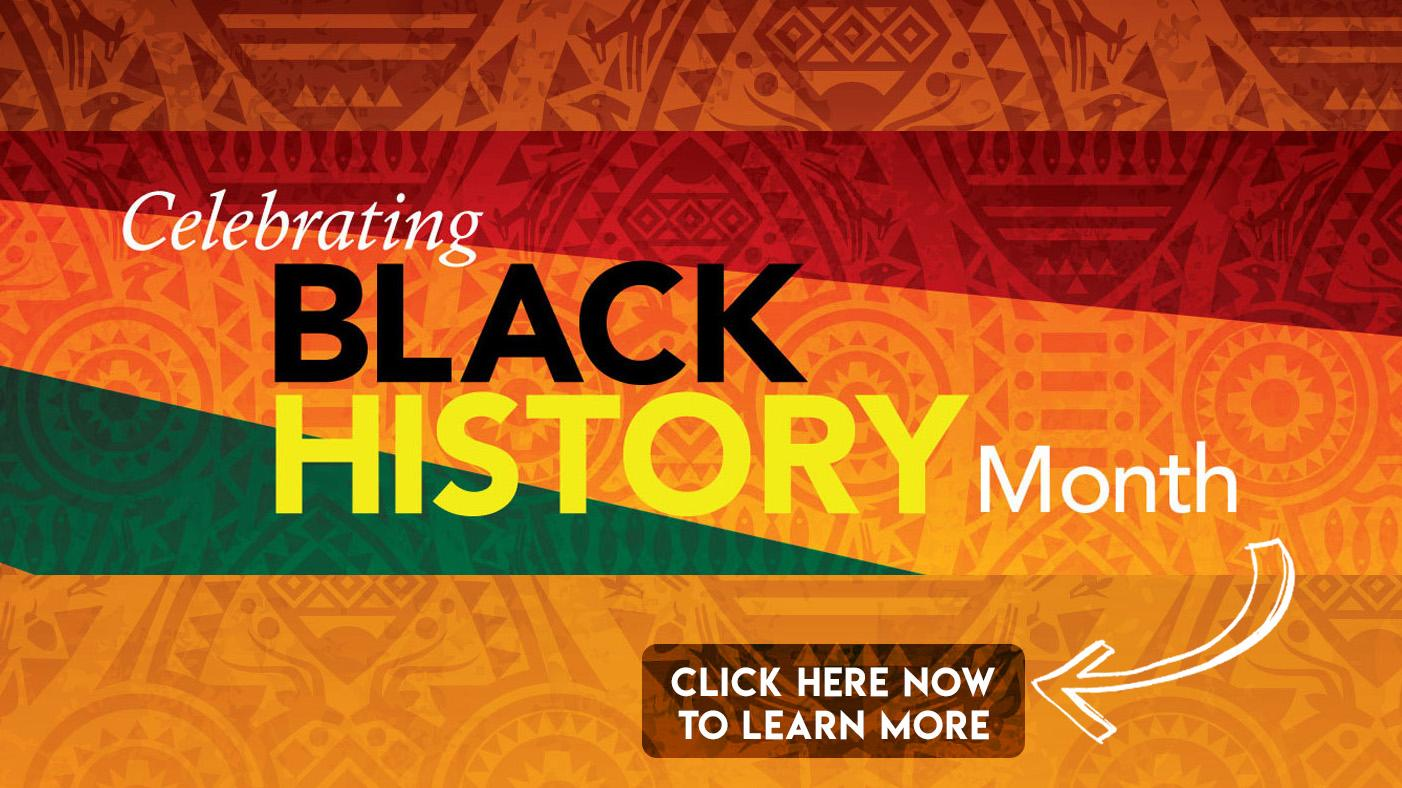 Celebrating Black History Month - Click Here to Learn More