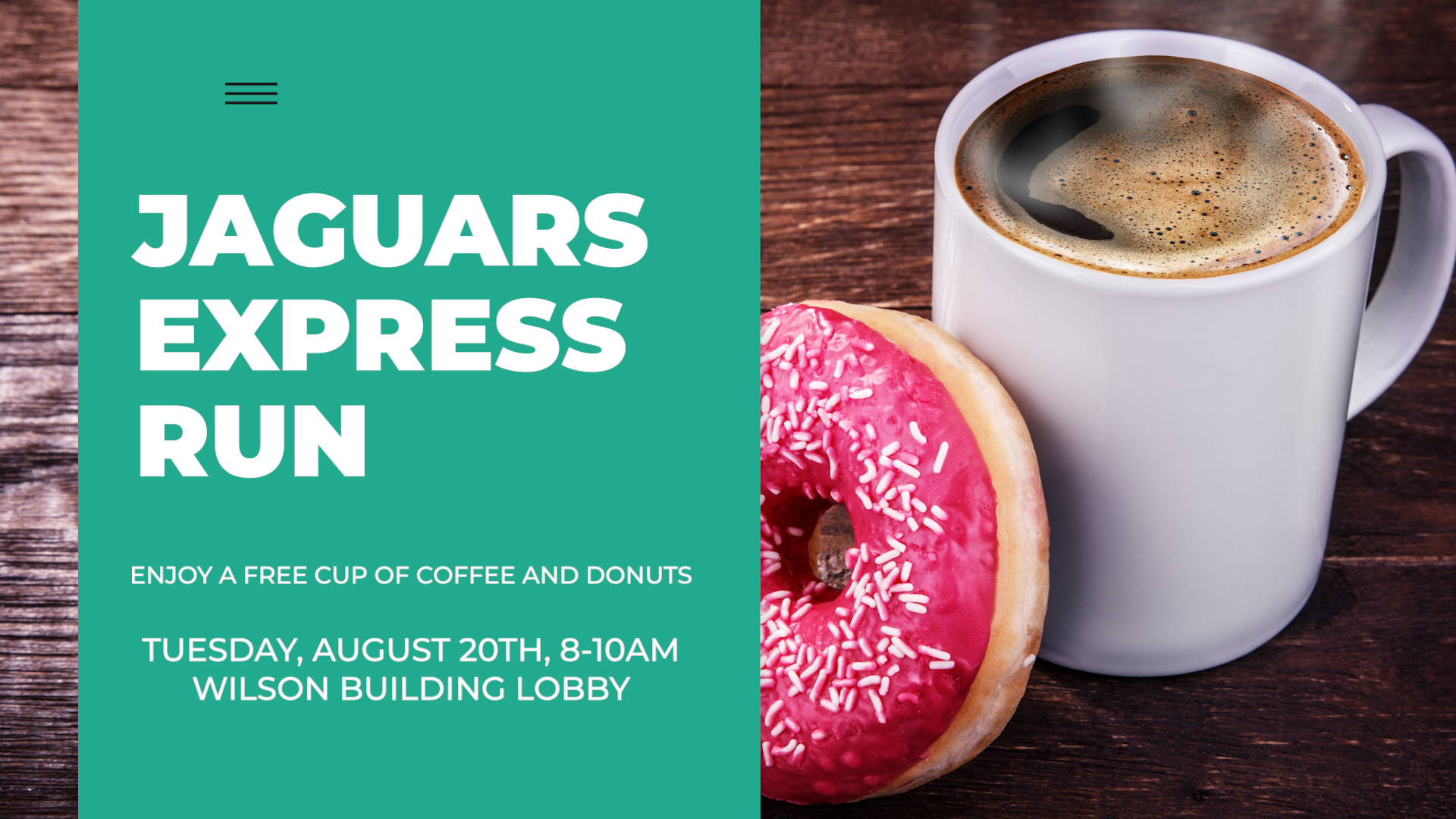 Jaguars Expresso Run. Enjoy a free cup of coffee and donuts. Tuesday, August 20th, 8-10AM, Wilson Building Front Lobby