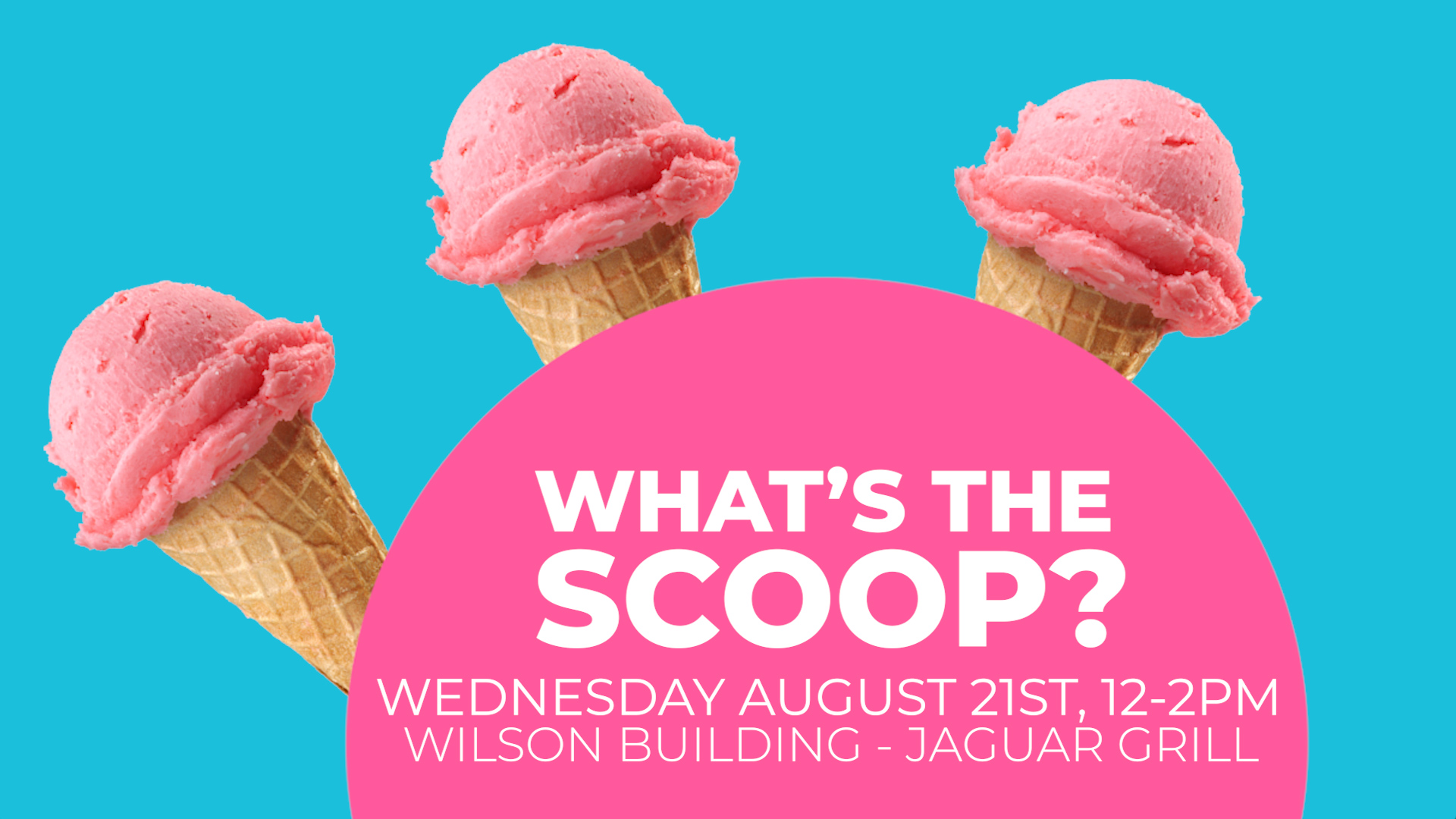 What's the scoop? Wednesday August 21st, 12-2pm. Wilson Building - Jaguar Grill