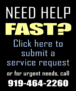 Need help fast? Click here to submit a service request or for urgent needs call 919-464-2260.