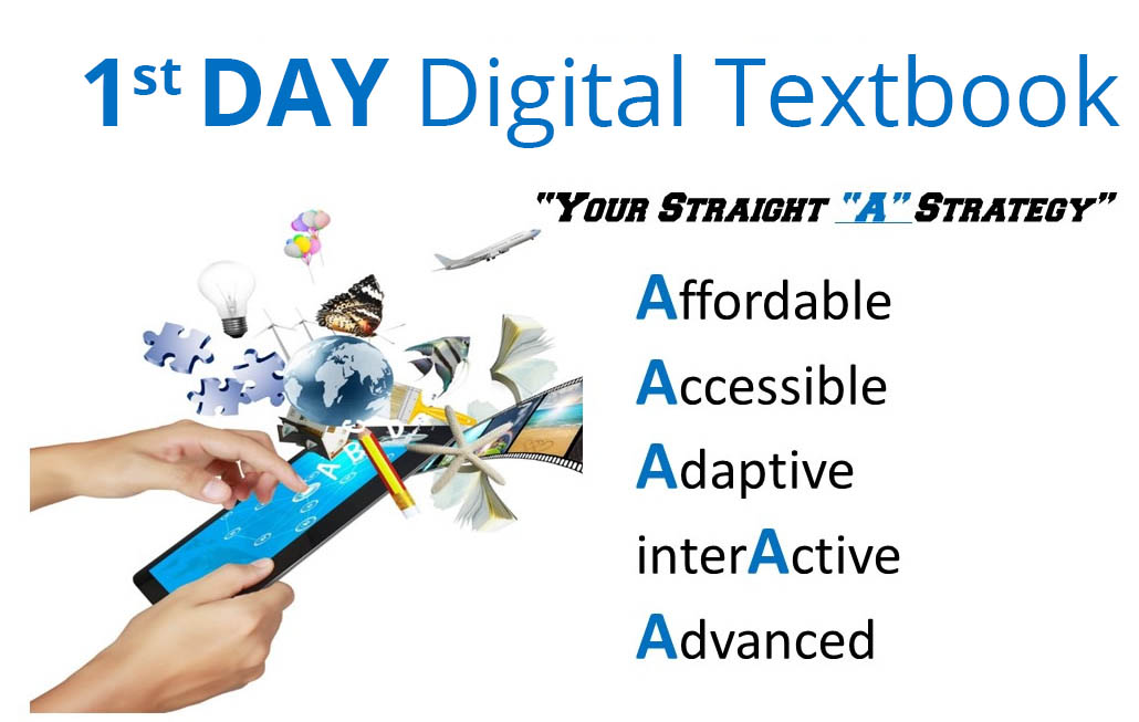 "1st Day Digital Textbook. ""Your Straight ""A"" Strategy"". Affordable, Accessible, Adaptive, interActive, Advanced."